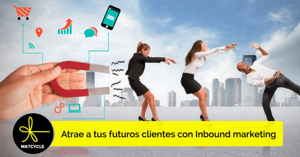 Atrae a tus futuros clientes con Inbound marketing